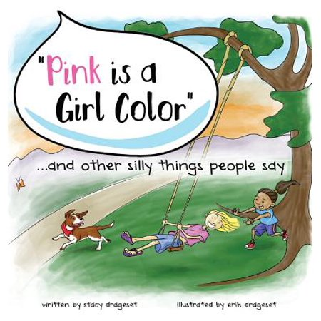 Pink Is a Girl Color...and Other Silly Things People (Things To Say To Make A Girl Wet)