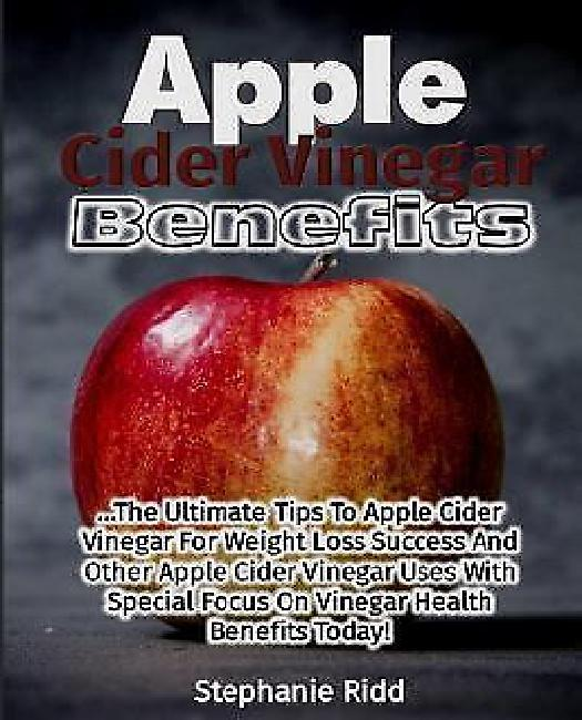 Apple Cider Vinegar Benefits: The Ultimate Tips to Apple Cider Vinegar for Weight Loss... by