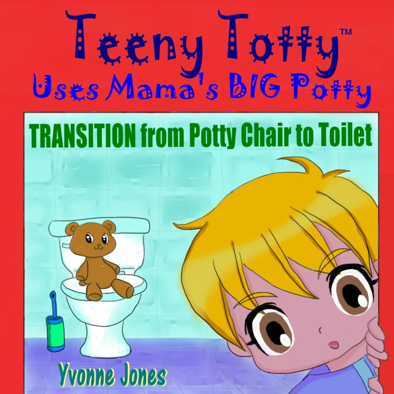 Teeny Totty Uses Mama's Big Potty: Transition from Potty Chair to Toilet (Paperback)