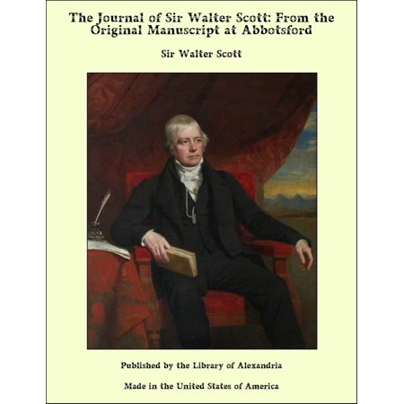 The Journal of Sir Walter Scott: From the Original Manuscript at Abbotsford -