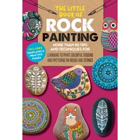 The Little Book of Rock Painting : More than 50 tips and techniques for learning to paint colorful designs and patterns on rocks and stones