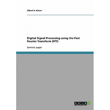 Digital Signal Processing Using the Fast Fourier Transform (Application Of Fourier Transform In Signal Processing)