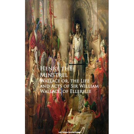 Wallace or, the Life and Acts of Sir William Wallace, of Ellerslie - eBook