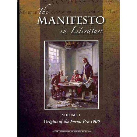 The Manifesto in Literature: Origins of the Form: Pre-1900 / the Modernist Movement: 1900-wwii / Activism, Unrest, and the Neo-avant-garde