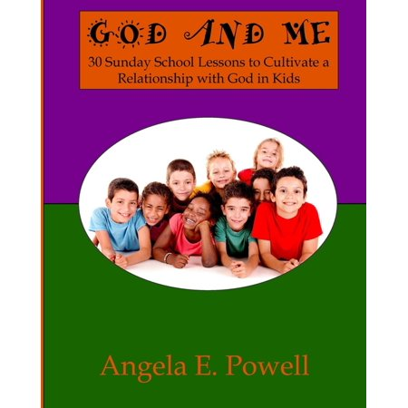 God And Me: 30 Sunday School Lessons to Cultivate a Relationship with God in Kids (Paperback) Sunday School Lessons Bible