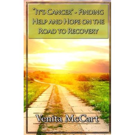 It's Cancer : Finding Help and Hope on the Road to