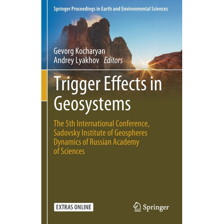 Springer Proceedings in Earth and Environmental Sciences: Trigger Effects in Geosystems: The 5th International Conference, Sadovsky Institute of Geospheres Dynamics of Russian Academy of Sciences (Har