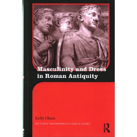 Masculinity and Dress in Roman Antiquity - Roman Dresses