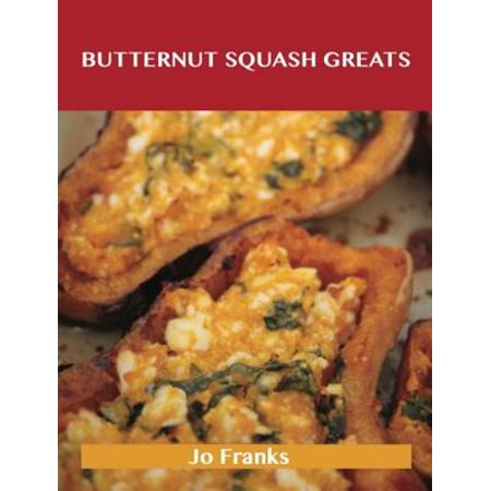 Butternut Squash Greats: Delicious Butternut Squash Recipes, The Top 75 Butternut Squash Recipes - eBook - Butternut Squash Halloween Recipe