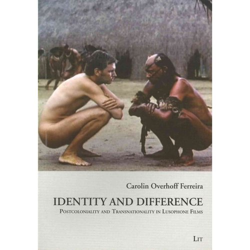 Identity and Difference: Postcoloniality and Transnationality in Lusophone Films