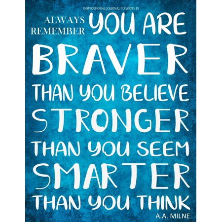 70507c514b7 Inspirational Journal to Write in - Always Remember You Are Braver : Than  You Believe - Stronger Than You Seem - Smarter Than You Think Journal with  ...
