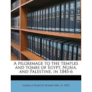 A Pilgrimage to the Temples and Tombs of Egypt, Nubia, and Palestine, in 1845-6 Volume 1