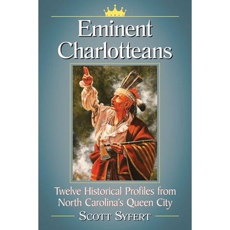 Eminent Charlotteans : Twelve Historical Profiles from North Carolina's Queen City