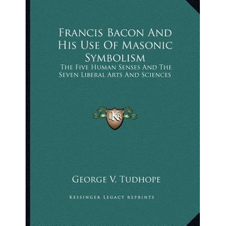 Francis Bacon and His Use of Masonic Symbolism : The Five Human Senses and the Seven Liberal Arts and