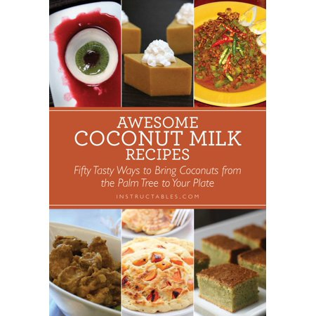 Coconut Milk Dishes - Awesome Coconut Milk Recipes : Tasty Ways to Bring Coconuts from the Palm Tree to Your Plate