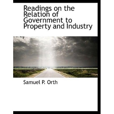 Readings On The Relation Of Government To Property And Industry