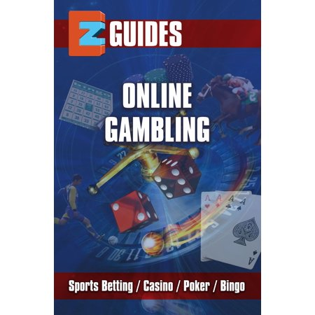 EZ Guides: Online Gambling - Sports Betting / Poker/ Casino / Bingo - eBook