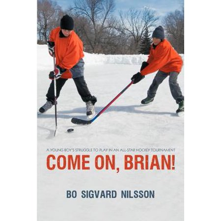 Come On, Brian! : A Young Boy's Struggle to Play in an All-Star Hockey Tournament