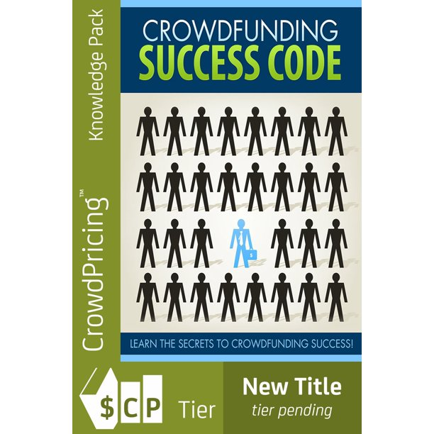 Crowdfunding Success Code: Learn the secrets to getting more money with crowdfunding projects. - eBook