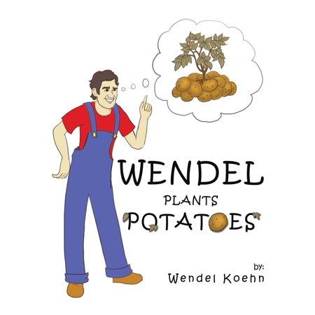 Wendel Plants Potatoes - eBook (Best Way To Plant Potatoes)