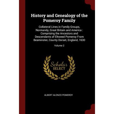 History and Genealogy of the Pomeroy Family : Collateral Lines in Family Groups, Normandy, Great Britain and America: Comprising the Ancestors and Descendants of Eltweed Pomeroy from Beaminster, County Dorset, - History Halloween England