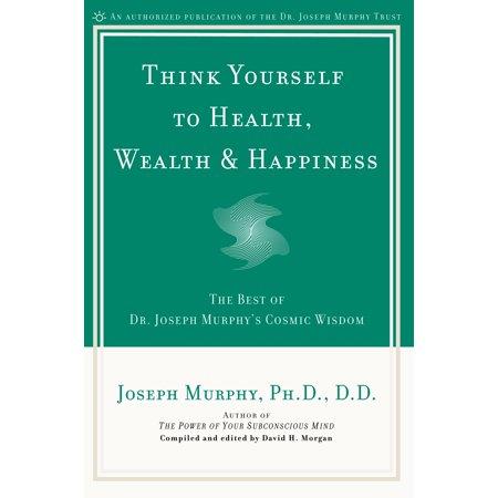 Think Yourself to Health, Wealth & Happiness : The Best of Dr. Joseph Murphy's Cosmic Wisdom - Joseph Morgan Halloween