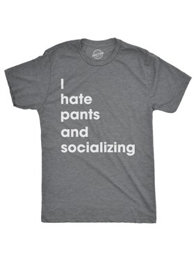 Mens I Hate Pants And Socializing Tshirt Funny Sarcastic Homebody Tee For Guys
