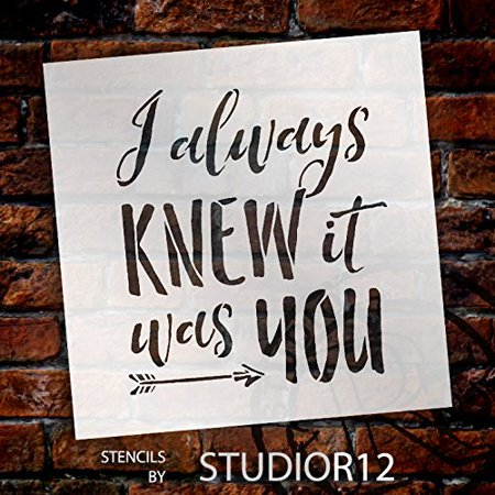 I Always Knew It Was You Stencil by StudioR12 | Fun Wedding Word Art - Reusable Mylar Template | Painting, Chalk, Mixed Media | Use for Crafting, DIY Home Decor - SELECT SIZE (11