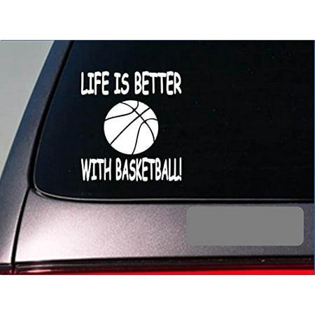 Life is better with Basketball *F410* sticker decal court nets ball (Best High School Basketball Uniforms)