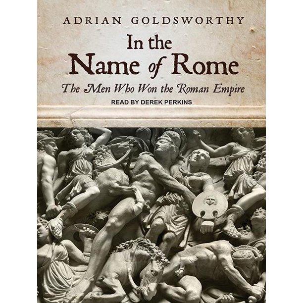 In the Name of Rome : The Men Who Won the Roman Empire ...
