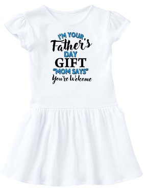 a42d04611 Product Image Im Your Fathers Day Gift Mom Says Youre Welcome Infant Dress