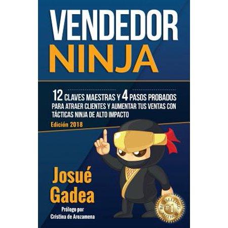 Vendedor Ninja, 12 Claves Maestras y 4 Pasos Probados Para Atraer Clientes y Aumentar Tus Ventas Con Tácticas Ninja de Alto