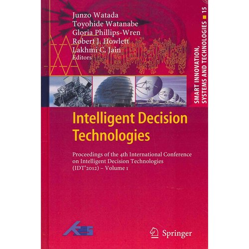 Intelligent Decision Technologies: Proceedings of the 4th International Conference on Intelligent Decision Technologies (ICT'2012)
