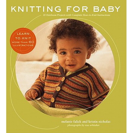 Heirloom Baby Knits (Knitting for Baby : 30 Heirloom Projects with Complete How-to-Knit)