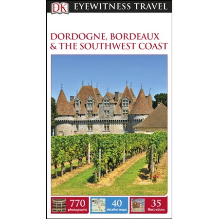 - DK Eyewitness Travel Guide: Dordogne Bordeaux & the Southwest Coast (Flexibound)