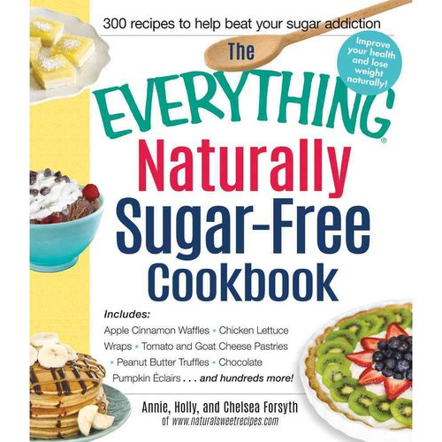 The Everything Naturally Sugar-free Cookbook: Includes Apple Cinnamon Waffles, Chicken Lettuce Wraps, Tomato and Goat Cheese Pastries, Peanut Butter Truffles, Chocolate Pumpkin Eclairs...and Hundr