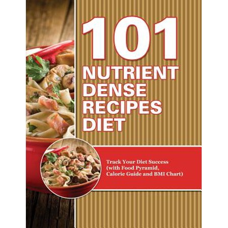 101 Nutrient Dense Recipes Diet Track Your Diet Success With Food