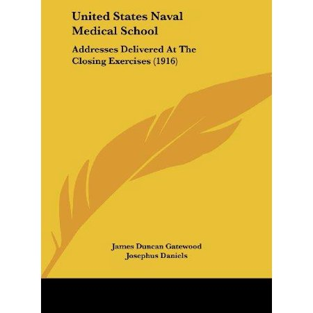United States Naval Medical School  Addresses Delivered At The Closing Exercises  1916