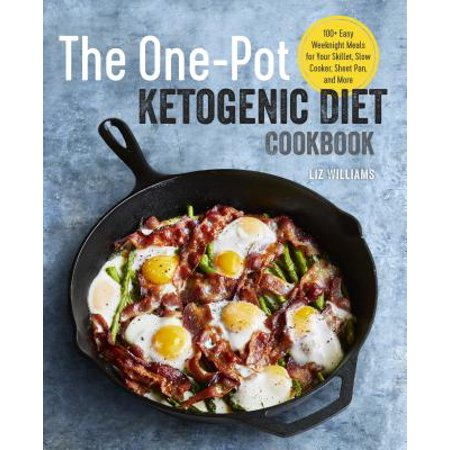 The One Pot Ketogenic Diet Cookbook : 100+ Easy Weeknight Meals for Your Skillet, Slow Cooker, Sheet Pan, and