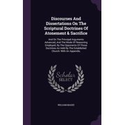 Discourses and Dissertations on the Scriptural Doctrines of Atonement & Sacrifice : And on the Principal Arguments Advanced, and the Mode of Reasoning Employed, by the Opponents of Those Doctrines as Held by the Established Church: With an Appendix,