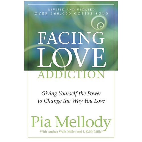 Facing Love Addiction: Giving Yourself the Power to Change the Way You Love --The Love Connection to Codependence