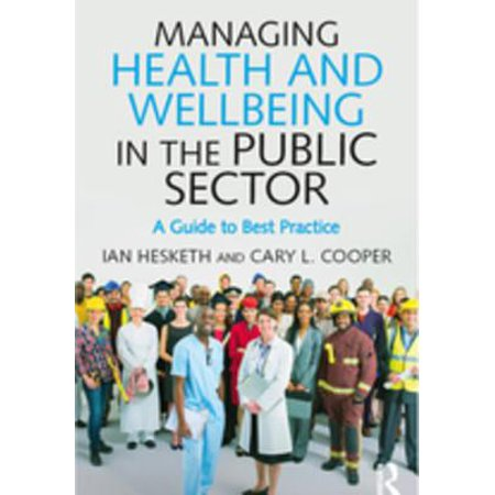 Managing Health and Well-Being in the Public Sector : A Guide to Best