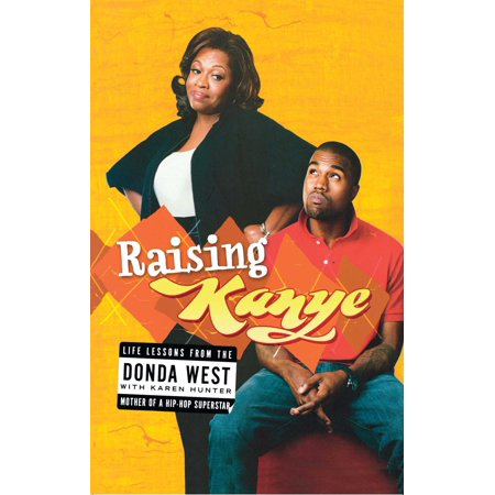 Raising Kanye : Life Lessons from the Mother of a Hip-Hop (Written In The Stars By West Life)