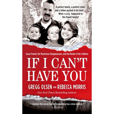 If I Can't Have You : Susan Powell, Her Mysterious Disappearance, and the Murder of Her