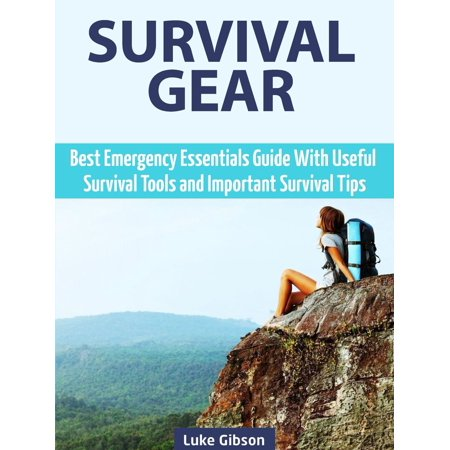 Survival Gear: Best Emergency Essentials Guide With Useful Survival Tools and Important Survival Tips - (Best Top Gear Adventures)