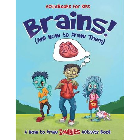 Brains! (and How to Draw Them) : A How to Draw Zombies Activity Book - Brain Break Activities
