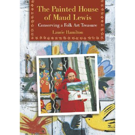 The Painted House of Maud Lewis : Conserving a Folk Art Treasure