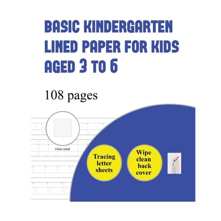Basic Kindergarten Lined Paper for Kids Aged 3 to: Basic Kindergarten Lined Paper for Kids Aged 3 to 6 ( Tracing Letter): Over 100 Basic Handwriting Practice Sheets for Children Aged 3 to 6: This Book