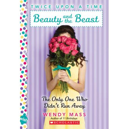 Beauty and the Beast, the Only One Who Didn't Run Away: A Wish Novel (Twice Upon a Time #3) (Run Run Away No Sense Of Time)