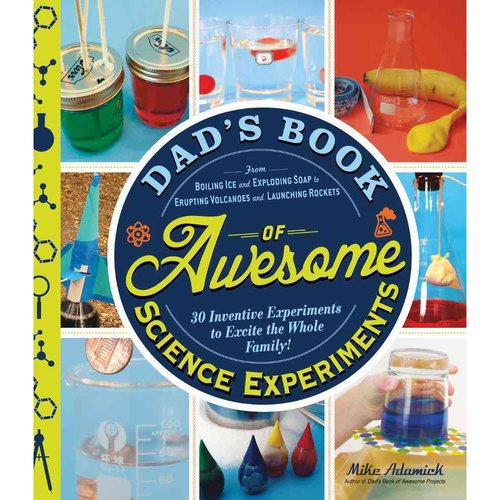 Image result for Dad's book of awesome science experiments: From boiling ice and exploding soap to erupting volcanoes and launching rockets, 30 inventive experiments to excite the whole family!